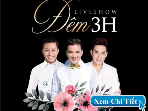Bán vé Liveshow Đêm 3H – Đàm Vĩnh Hưng, Tuấn Hưng, Quang Hà