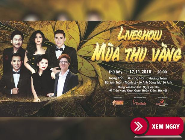 Bán Vé Liveshow Mùa Thu Vàng – Trọng Tấn, Quang Hà, Hương Tràm