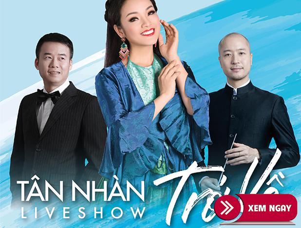 Bán vé Liveshow Tân Nhàn 16/3/2019