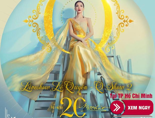 Bán vé Liveshow đêm nhạc Lệ Quyên QShow 2 – TP Hồ Chí Minh