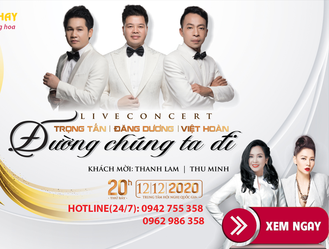 Bán vé Liveshow đêm nhạc Đường chúng ta đi – Trọng Tấn, Đăng Dương, Việt Hoàn, Diva Thanh Lam, Thu Minh, ngày 12/12/2020