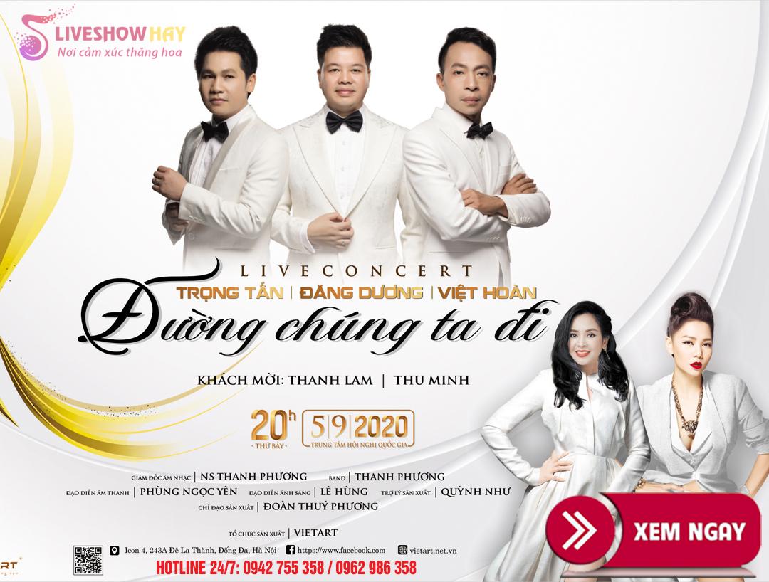 Bán vé Liveshow đêm nhạc Đường chúng ta đi- Trọng Tấn, Đăng Dương, Việt Hoàn, Diva Thanh Lam, Thu Minh, ngày 5/9/2020