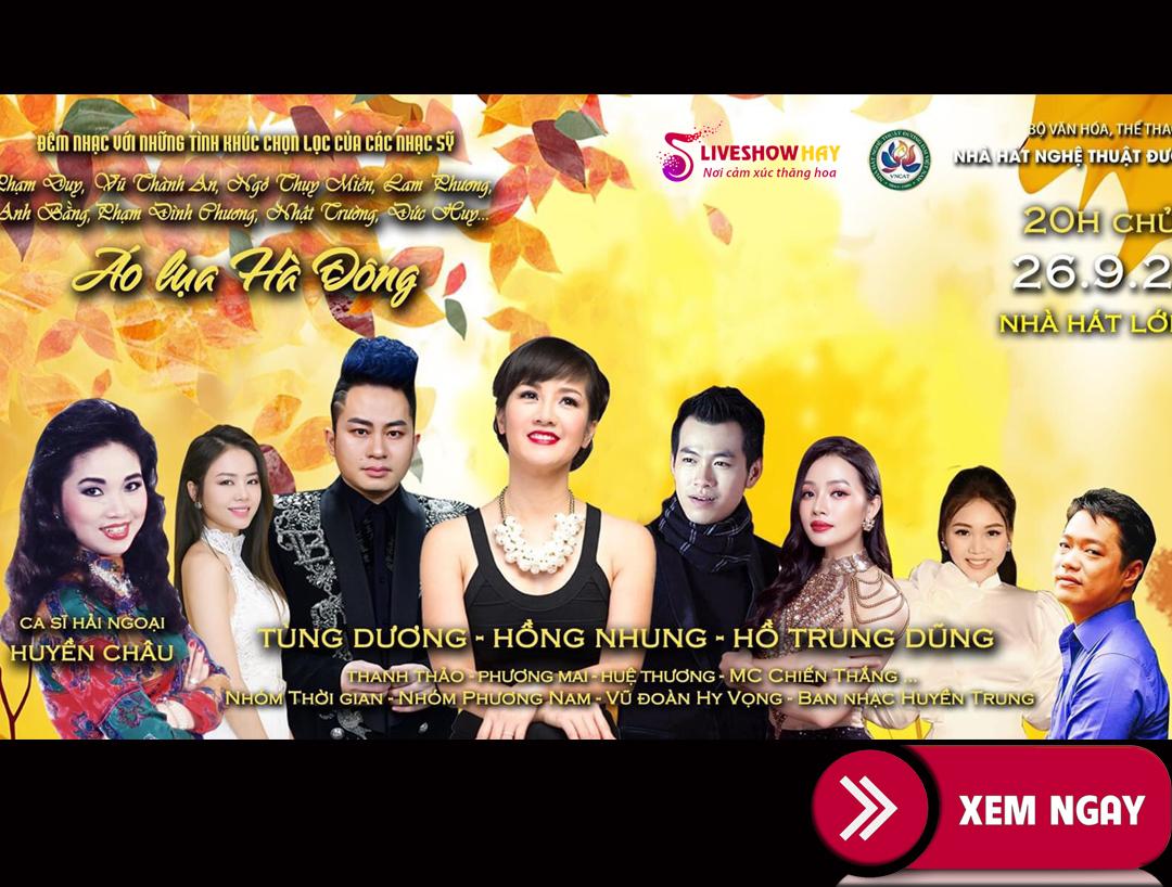 Bán vé Liveshow đêm nhạc  Áo Lụa Hà Đông, Diva Hồng Nhung,Tùng Dương, Hồ Trung Dũng, ngày 26/9/2020