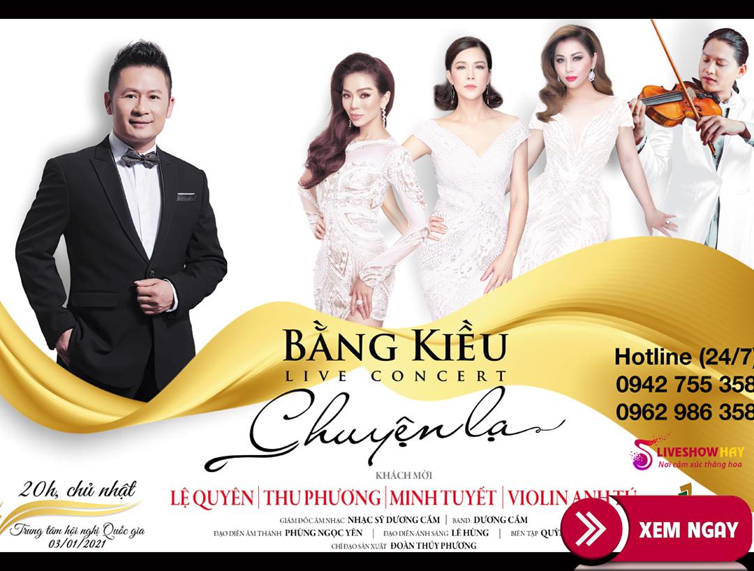 Bán vé Liveshow Đêm Nhạc Bằng Kiều- Chuyện Lạ, Lệ Quyên, Thu Phương, Minh Tuyết Ngày 3/1/2021