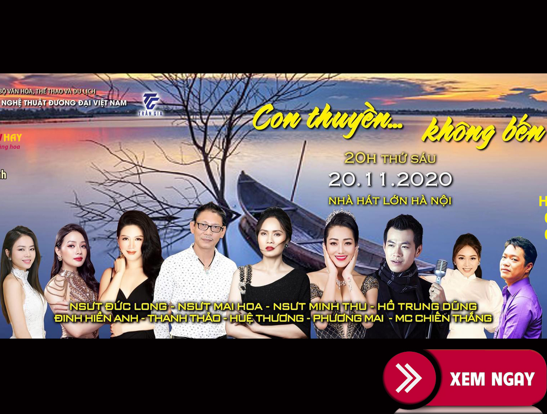 Bán vé liveshow đêm nhạc Con Thuyền Không Bến 7, NSUT Mai Hoa,  Đức Long,  Minh Thu, Hồ Trung Dũng,… ngày 20/11/2020