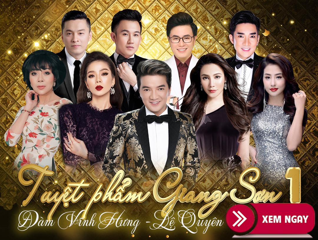 Bán vé Liveshow Tuyệt Phẩm Giang Sơn – Đàm Vĩnh Hưng, Lệ Quyên 19/12/2020