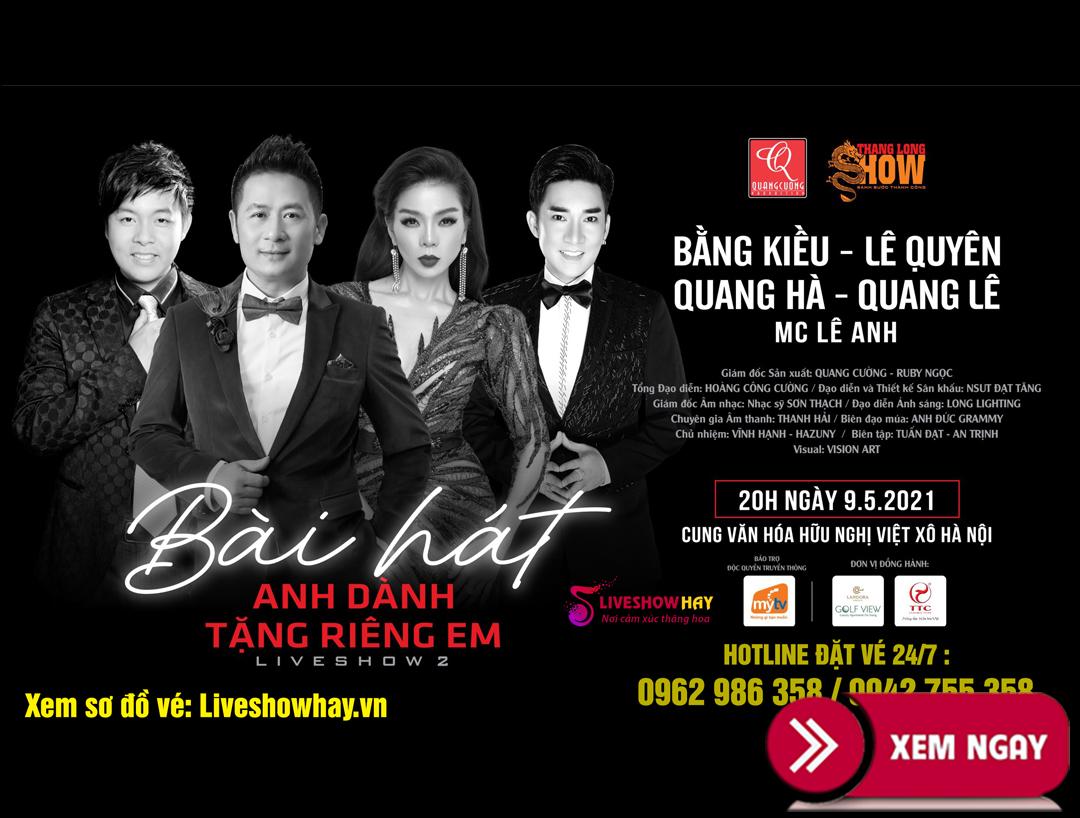 Bán vé Liveshow đêm nhạc Bằng Kiều, Lệ Quyên, Quang Lê, Quang Hà – Bài Hát Anh Dành Tặng Riêng Em 2 – 9/5/2021